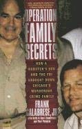 Operation Family Secrets: How a Mobster's Son and the FBI Brought Down Chicago's Murderous Crime Family 9781410438300