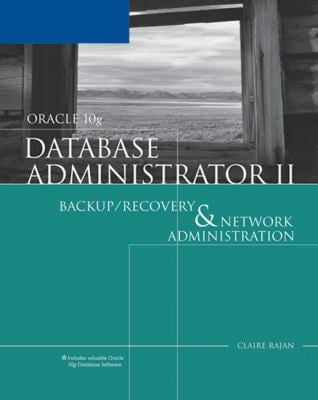Oracle 10g Database Administrator II: Backup/Recovery & Network Administration [With CDROM]