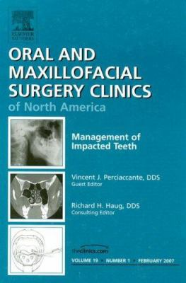 Oral and Maxillofacial Surgery Clinics of North America Volume 19: Number 1; Management of Impacted Teeth 9781416043454