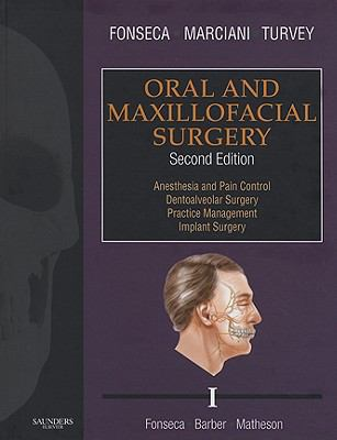 Oral and Maxillofacial Surgery, Volume I: Anesthesia and Pain Control, Dentoalveolar Surgery, Practice Management, Implant Surgery 9781416066576