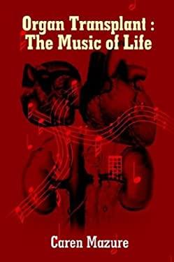 Organ Transplant: The Music of Life 9781418402198