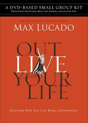 Outlive Your Life DVD-Based Small Group Kit: Discover How You Can Make a Difference 9781418543945