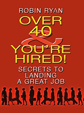 Over 40 & You're Hired!: Secrets to Landing a Great Job 9781410425546