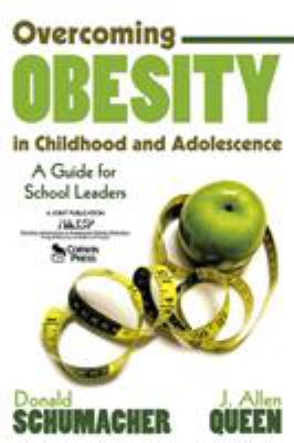 Overcoming Obesity in Childhood and Adolescence: A Guide for School Leaders 9781412916660