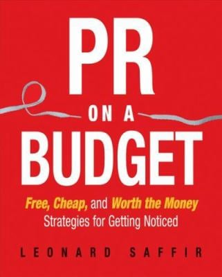 PR on a Budget: Free, Cheap, and Worth the Money Strategies for Getting Noticed 9781419523670
