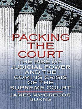 Packing the Court: The Rise of Judicial Power and the Coming Crisis of the Supreme Court 9781410419729