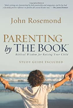 Parenting by the Book: Biblical Wisdom for Raising Your Child 9781416544845