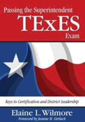 Passing the Superintendent Texes Exam: Keys to Certification and District Leadership 9781412956192