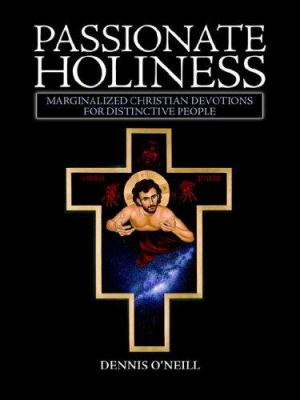 Passionate Holiness: Marginalized Christian Devotions for Distinctive Peoples 9781412039406