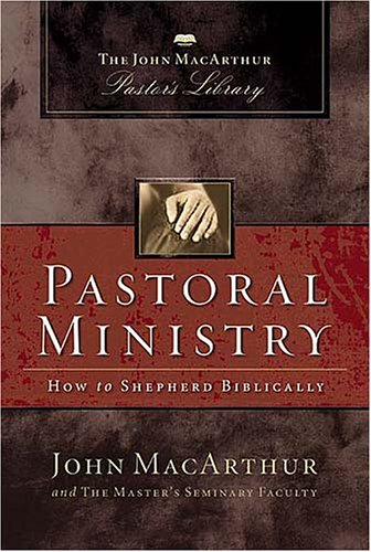 Pastoral Ministry: The John MacArthur Pastor's Library 9781418500061