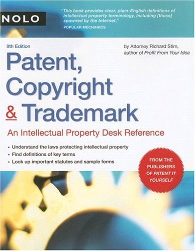 Patent, Copyright & Trademark: An Intellectual Property Desk Reference 9781413306460