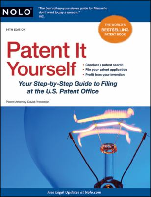 Patent It Yourself: Your Step-By-Step Guide to Filing at the U.S. Patent Office 9781413310580