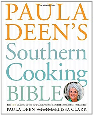 Paula Deen's Southern Cooking Bible: The New Classic Guide to Delicious Dishes with More Than 300 Recipes 9781416564072