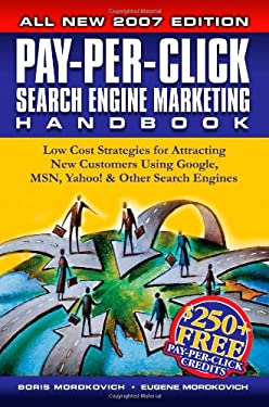 Pay-Per-Click Search Engine Marketing Handbook: Low Cost Strategies to Attracting New Customers Using Google, Yahoo & Other Search Engines 9781411628175