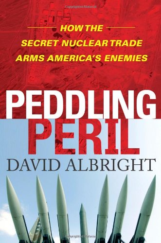 Peddling Peril: How the Secret Nuclear Trade Arms America's Enemies 9781416549314