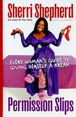 Permission Slips: Every Woman's Guide to Giving Herself a Break 9781410422422
