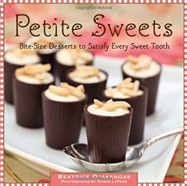 Petite Sweets: Bite-Size Desserts to Satisfy Every Sweet Tooth 9781416207733