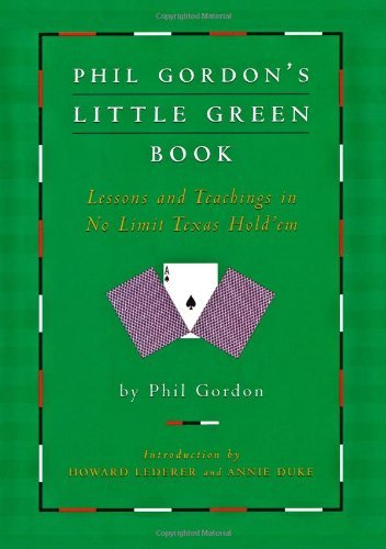 Phil Gordon's Little Green Book: Lessons and Teachings in No Limit Texas Hold'em 9781416903673