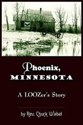 Phoenix, Minnesota: A Loozers Story