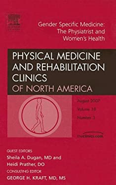 Physical Medicine and Rehabilitation Clinics of North America, Volume 18: Gender Specific Medicine: The Physiatrist and Women's Health 9781416051138