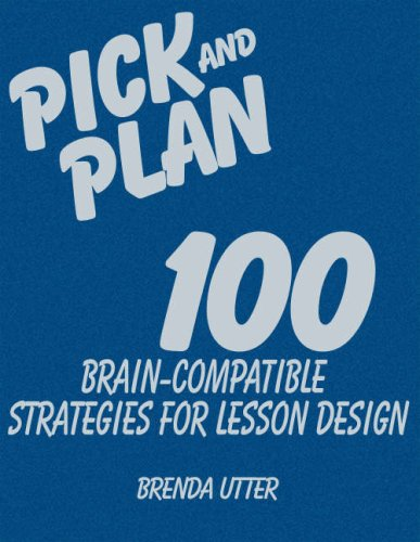 Pick and Plan: 100 Brain-Compatible Strategies for Lesson Design 9781412951135