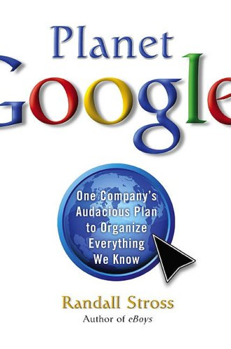 Planet Google: One Company's Audacious Plan to Organize Everything We Know 9781416546917