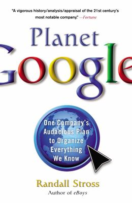Planet Google: One Company's Audacious Plan to Organize Everything We Know 9781416546962