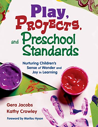 Play, Projects, and Preschool Standards: Nurturing Children's Sense of Wonder and Joy in Learning 9781412928021