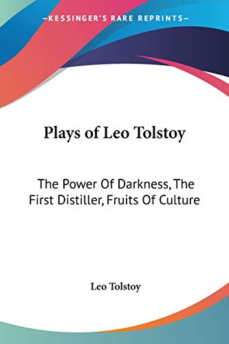 Plays of Leo Tolstoy: The Power of Darkness, the First Distiller, Fruits of Culture 9781417970551