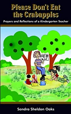Please Don't Eat the Crabapples: Prayers and Reflections of a Kindergarten Teacher 9781418425074