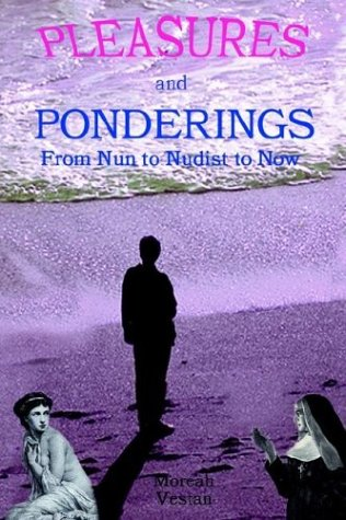 Pleasures and Ponderings: From Nun to Nudist to Now 9781410777591