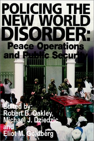 Policing the New World Disorder: Peace Operations and Public Security 9781410200136