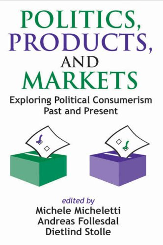 Politics, Products, and Markets: Exploring Political Consumerism Past and Present 9781412805520