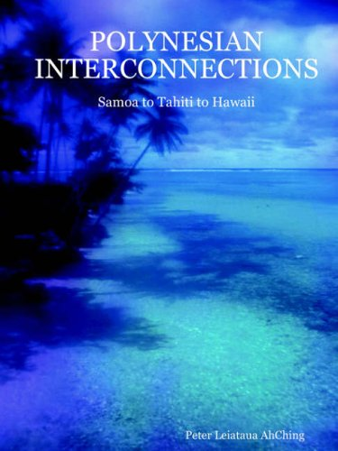 Polynesian Interconnections: Samoa to Tahiti to Hawaii 9781411602274