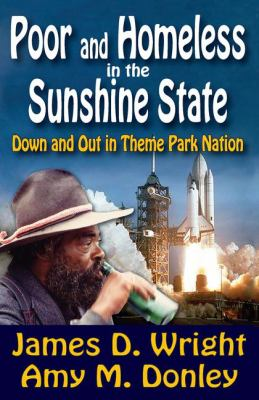 Poor and Homeless in the Sunshine State: Down and Out in Theme Park Nation 9781412842211
