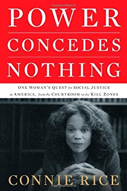 Power Concedes Nothing: One Woman's Quest for Social Justice in America, from the Courtroom to the Kill Zones 9781416575009