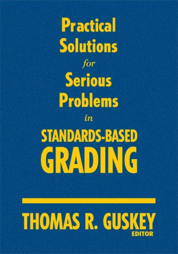 Practical Solutions for Serious Problems in Standards-Based Grading 9781412967242