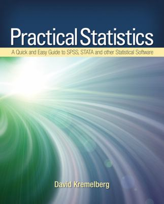 Practical Statistics: A Quick and Easy Guide to IBM SPSS Statistics, STATA, and Other Statistical Software 9781412974943