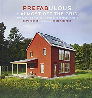 Prefabulous + Almost Off the Grid: Your Path to Building an Energy-Independent Home 9781419703256