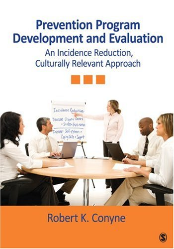 Prevention Program Development and Evaluation: An Incidence Reduction, Culturally Relevant Approach 9781412966801