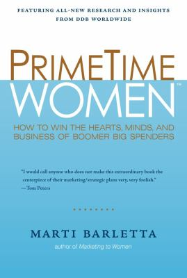 Primetime Women: How to Win the Hearts, Minds, and Business of Boomer Big Spenders 9781419593307