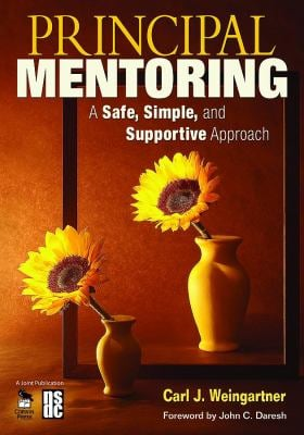 Principal Mentoring: A Safe, Simple, and Supportive Approach 9781412965972