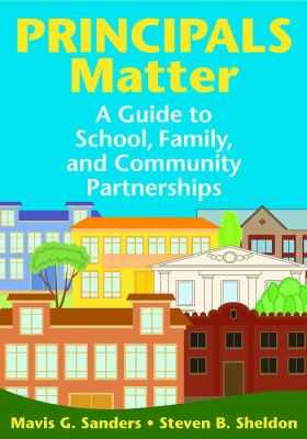 Principals Matter: A Guide to School, Family, and Community Partnerships 9781412960427