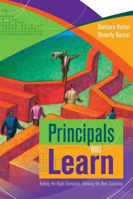 Principals Who Learn: Asking the Right Questions, Seeking the Best Solutions 9781416605409