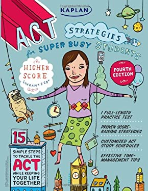 Kaplan ACT Strategies for Super Busy Students: 15 Simple Steps to Tackle the ACT While Keeping Your Life Together 9781419550171