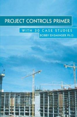 Project Controls Primer: With 30 Case Studies 9781414056043