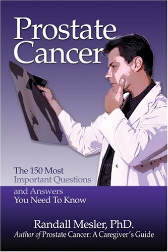 Prostate Cancer: The 150 Most Important Questions and Answers You Need to Know 9781413782448