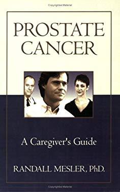 Prostate Cancer: A Caregiver's Guide 9781413753141