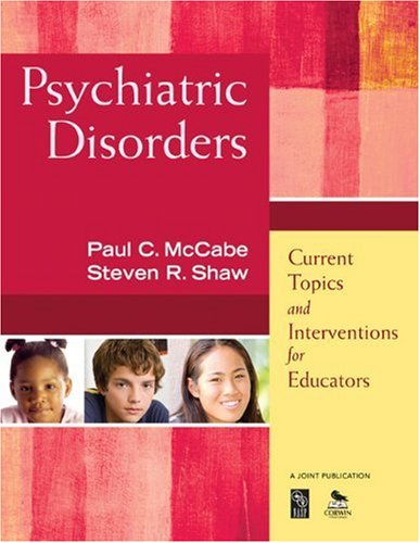 Psychiatric Disorders: Current Topics and Interventions for Educators 9781412968768