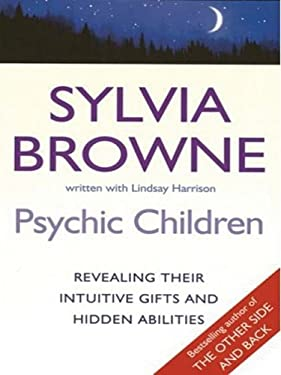 Psychic Children: Revealing the Intuitive Gifts and Hidden Abilities of Boys and Girls 9781410402783